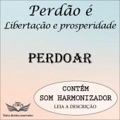 PERDÃO: LIBERTAÇÃO E PROSPERIDADE - PERDOAR - TEMA 2