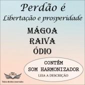 PERDÃO: LIBERTAÇÃO E PROSPERIDADE - MÁGOA, RAIVA E ÓDIO - TEMA 1