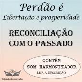 PERDÃO: LIBERTAÇÃO E PROSPERIDADE - RECONCILIAÇÃO COM O PASSADO - TEMA 5